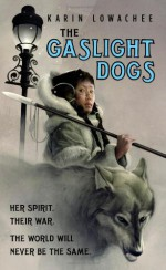 The Gaslight Dogs - Karin Lowachee