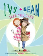 Ivy and Bean Take the Case - Annie Barrows