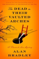 The Dead in Their Vaulted Arches - Alan Bradley