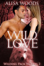 Wild Love (Wilding Pack Wolves 2) - New Adult Paranormal Romance - Alisa Woods