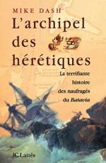 L'archipel des hérétiques: La terrifiante histoire des naufragés du Batavia (Les aventures de la connaissance) (French Edition) - Mike Dash