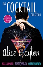 The Cocktail Collection: Wallbanger, Rusty Nailed, and Screwdrivered (The Cocktail Series) - Alice Clayton
