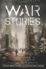 War Stories: New Military Science Fiction - Karin Lowachee, Andrew Liptak, Jaym Gates