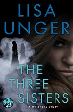 The Three Sisters: A Whispers Story (The Whispers Series) - Lisa Unger