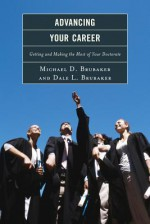 Advancing Your Career: Getting and Making the Most of Your Doctorate - Michael D Brubaker, Dale L. Brubaker