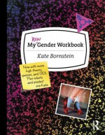 My New Gender Workbook: A Step-by-Step Guide to Achieving World Peace Through Gender Anarchy and Sex Positivity - Kate Bornstein