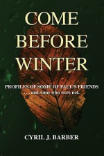 Come Before Winter: Profiles of Some of Paul's Friends ...and Some Who Were Not - Cyril Barber