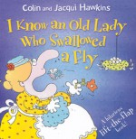 I Know an Old Lady Who Swallowed a Fly: A Hilarious Lift-the-Flap Book! - Colin Hawkins, Jacqui Hawkins