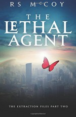 The Lethal Agent (The Extraction Files) (Volume 2) - RS McCoy