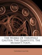 The Works Of Théophile Gautier: The Quartette. The Mummy's Foot... - Théophile Gautier