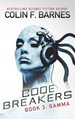 Code Breakers: Gamma (Volume 3) - Colin F. Barnes