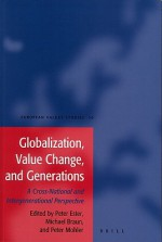 Globalization, Value Change, and Generations: A Cross-National and Intergenerational Perspective - Peter Ester, Michael Braun, Peter Ph. Mohler