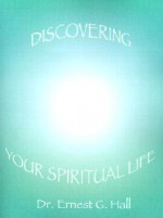 Discovering Your Spiritual Life - Ernest Hall