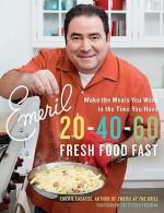 Emeril 20-40-60: Fresh Food Fast - Emeril Lagasse