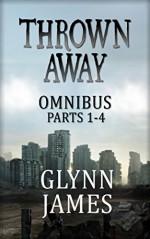 Thrown Away Omnibus 1 (Parts 1-4) - Glynn James