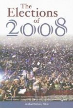 The Elections Of 2008 (Elections of (Year)) - Michael Nelson