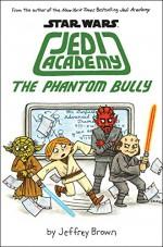 The Phantom Bully (Star Wars: Jedi Academy #3) - Jeffrey Brown