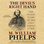 The Devil's Right Hand: The Tragic Story of the Colt Family Curse - M. William Phelps, Mark Holcomb, LLC M. William Phelps