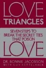 Love Triangles: Seven Steps to Break the Secret Ties That Poison Love - Bonnie Jacobson, Guy Kettelhack