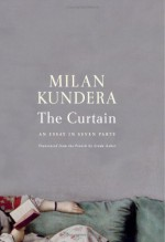 The Curtain: An Essay in Seven Parts - Milan Kundera, Linda Asher