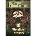 Wendigo i inne upiory - Algernon Blackwood