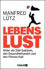 Lebenslust: Wider die Diät-Sadisten, den Gesundheitswahn und den Fitness-Kult (German Edition) - Manfred Lütz