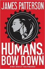 Humans, Bow Down - James Patterson, Emily Raymond, Alexander Ovchinnikov, Jill Dembowski