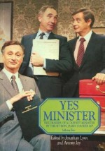 Yes Minister: The Diaries of a Cabinet Minister by The Rt. Hon. James Hacker, MP: Volume 2 - Jonathan Lynn