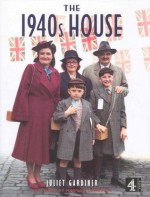 The 1940s House - Juliet Gardiner, Norman Longmate