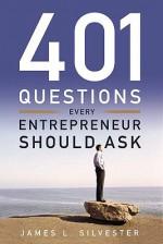 401 Questions Every Entrepreneur Should Ask - James L. Silvester, Timothy M. Kaine