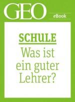 Schule: Was ist ein guter Lehrer? (GEO eBook Single) (German Edition) - Geo, GEO Magazin, GEO eBook