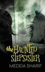 The Haunted Stepsister - Kelly Hashway, Medeia Sharif, Fiona Jayde