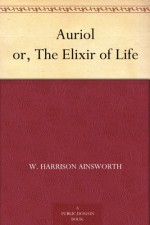 Auriol or, The Elixir of Life - W. Harrison Ainsworth, Hablot Knight Browne