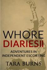 Whore Diaries II: Adventures in Independent Escorting - Tara Burns
