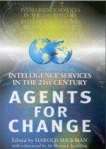 Agents for Change: Intelligence Services in the 21st Century - Harold Shukman, Sir Marrack Goulding