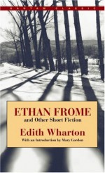 Ethan Frome and Other Short Fiction - Edith Wharton, Mary Gordon