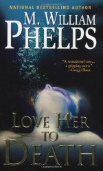 Love Her To Death - M. William Phelps