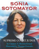 Sonia Sotomayor: Supreme Court Justice - Carmen T. Bernier-Grand, Thomas Gonzalez