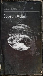 Scorch Atlas - Blake Butler
