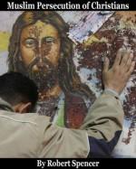 Muslim Persecution of Christians - Robert Spencer