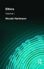 Ethics, Volume 1: Moral Phenomena - Nicolai Hartmann