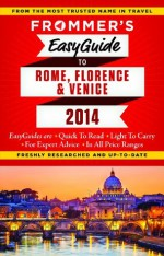 Frommer's EasyGuide to Rome, Florence and Venice 2014 (Easy Guides) - Donald Strachan, Stephen Keeling