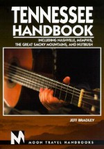 Tennessee Handbook: Including Nashville, Memphis, the Great Smokey Mountains, and Nutbush - Jeff Bradley