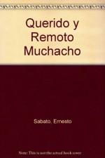 Querido y Remoto Muchacho - SABATO ERNESTO