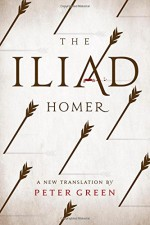 The Iliad: A New Translation by Peter Green - Homer, Peter Green