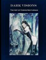 Dark Visions the Art of Corvis Nocturnum - Corvis Nocturnum, Joesph Vargo