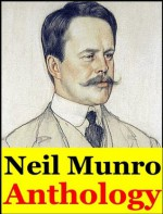 Neil Munro, Anthology (The Vital Spark, In Highland Harbours with Para Handy, Hurricane Jack of The Vital Spark, Bud, The Shoes of Fortune, Doom Castle, The Lost Pibroch and other stories) - Neil Munro, Hugh Foulis