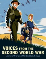 Voices from the Second World War: Stories of War as Told to Children of Today - Candlewick Press
