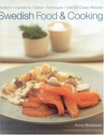 Swedish Food and Cooking - Anna Mosesson, William Lingwood