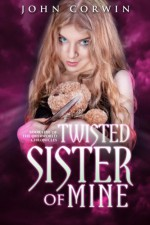 Twisted Sister of Mine: Book Five of the Overworld Chronicles (Volume 5) - John Corwin